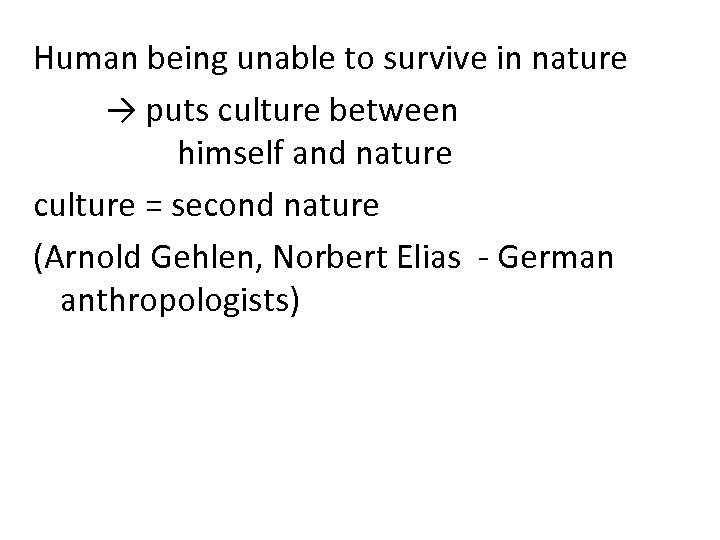Human being unable to survive in nature → puts culture between himself and nature