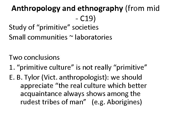 "Anthropology and ethnography (from mid - C 19) Study of ""primitive"" societies Small communities"