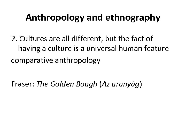 Anthropology and ethnography 2. Cultures are all different, but the fact of having a