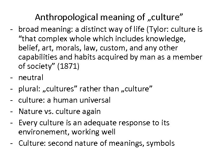 "Anthropological meaning of ""culture"" - broad meaning: a distinct way of life (Tylor: culture"