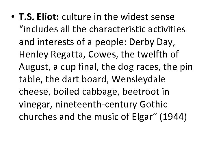 "• T. S. Eliot: culture in the widest sense ""includes all the characteristic"