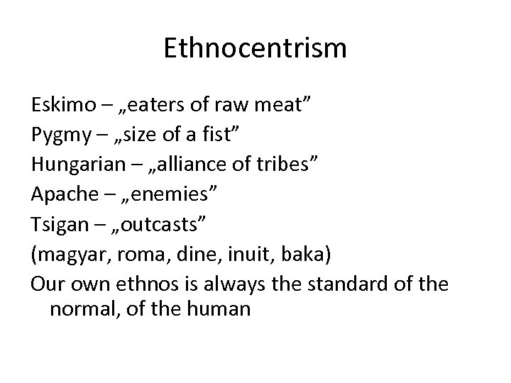 "Ethnocentrism Eskimo – ""eaters of raw meat"" Pygmy – ""size of a fist"" Hungarian"
