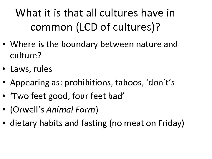 What it is that all cultures have in common (LCD of cultures)? • Where