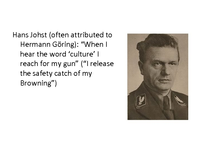 "Hans Johst (often attributed to Hermann Göring): ""When I hear the word 'culture' I"