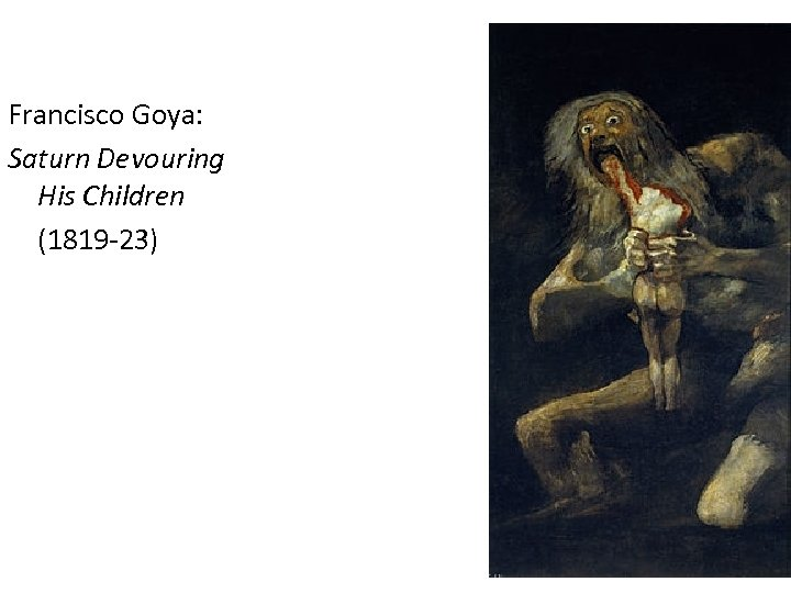 Francisco Goya: Saturn Devouring His Children (1819 -23)