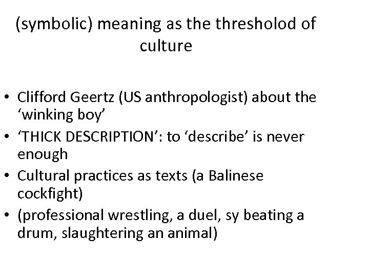 (symbolic) meaning as the thresholod of culture • Clifford Geertz (US anthropologist) about the
