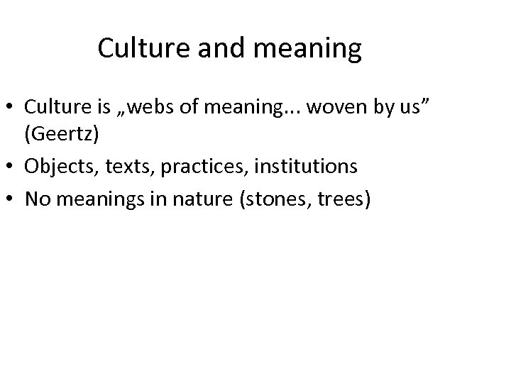 "Culture and meaning • Culture is ""webs of meaning. . . woven by us"""