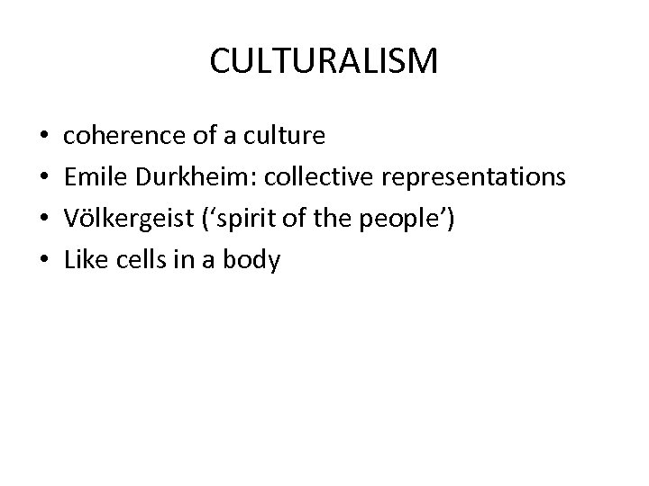 CULTURALISM • • coherence of a culture Emile Durkheim: collective representations Völkergeist ('spirit of