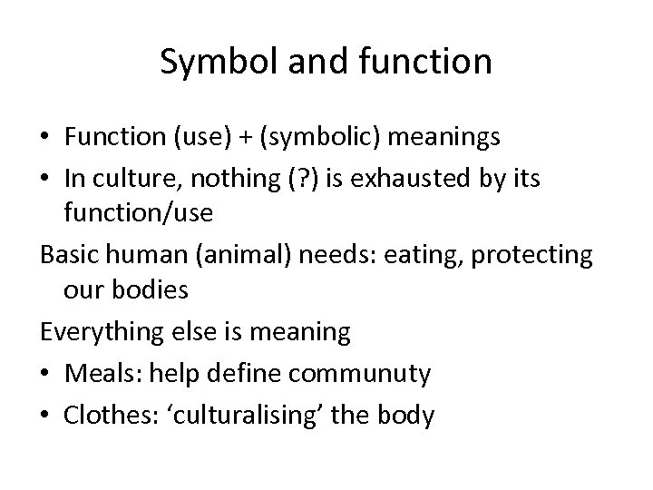 Symbol and function • Function (use) + (symbolic) meanings • In culture, nothing (?