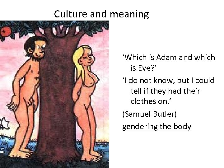 Culture and meaning 'Which is Adam and which is Eve? ' 'I do not