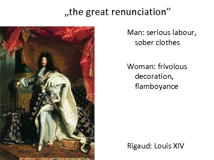 """the great renunciation"" Man: serious labour, sober clothes Woman: frivolous decoration, flamboyance Rigaud: Louis"
