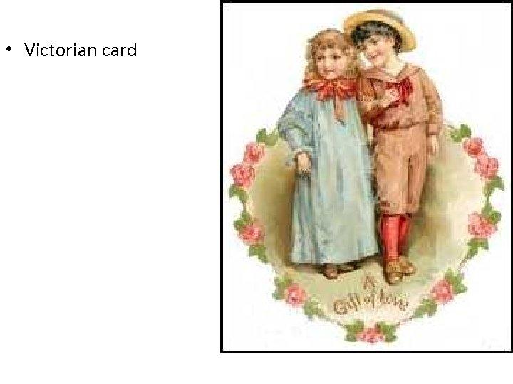 • Victorian card