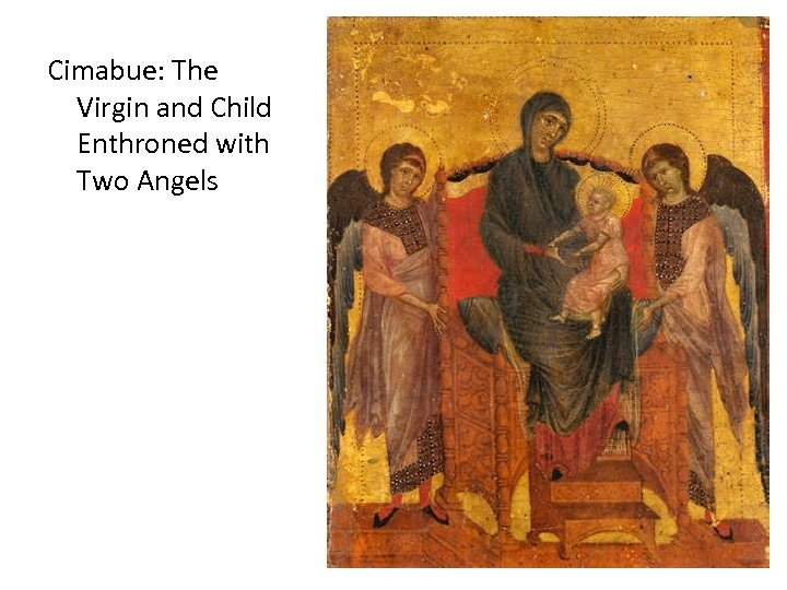 Cimabue: The Virgin and Child Enthroned with Two Angels