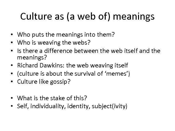 Culture as (a web of) meanings • Who puts the meanings into them? •