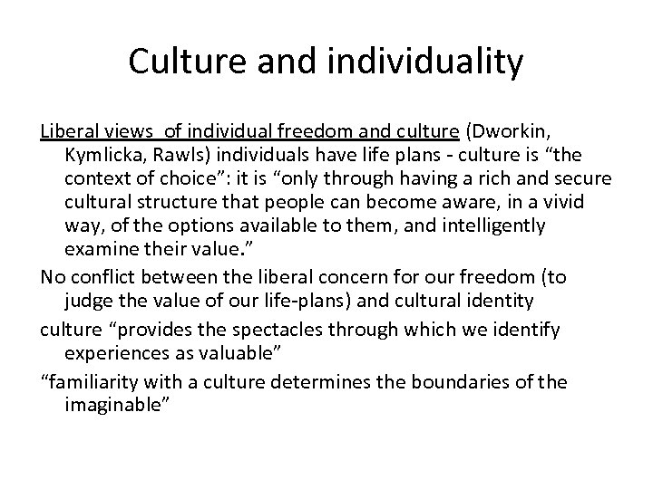 Culture and individuality Liberal views of individual freedom and culture (Dworkin, Kymlicka, Rawls) individuals