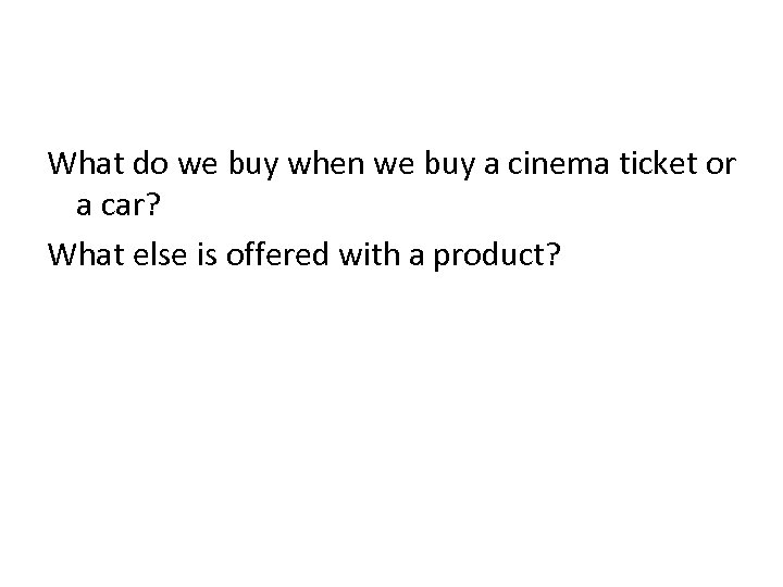 What do we buy when we buy a cinema ticket or a car? What