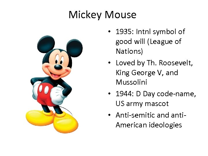 Mickey Mouse • 1935: Intnl symbol of good will (League of Nations) • Loved