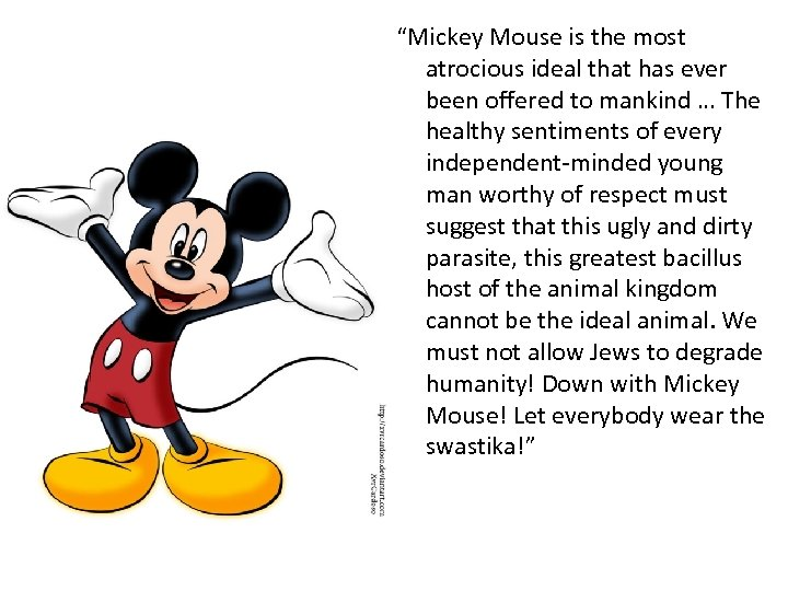 """Mickey Mouse is the most atrocious ideal that has ever been offered to mankind"