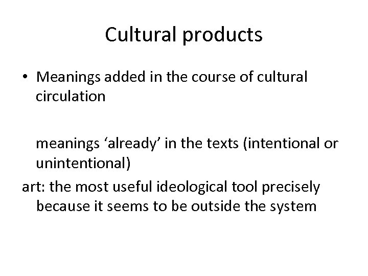 Cultural products • Meanings added in the course of cultural circulation meanings 'already' in