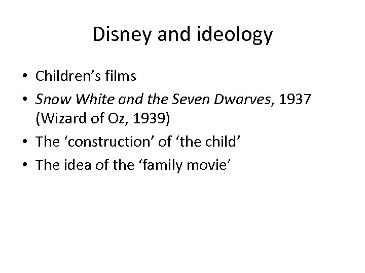 Disney and ideology • Children's films • Snow White and the Seven Dwarves, 1937