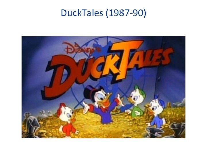Duck. Tales (1987 -90)