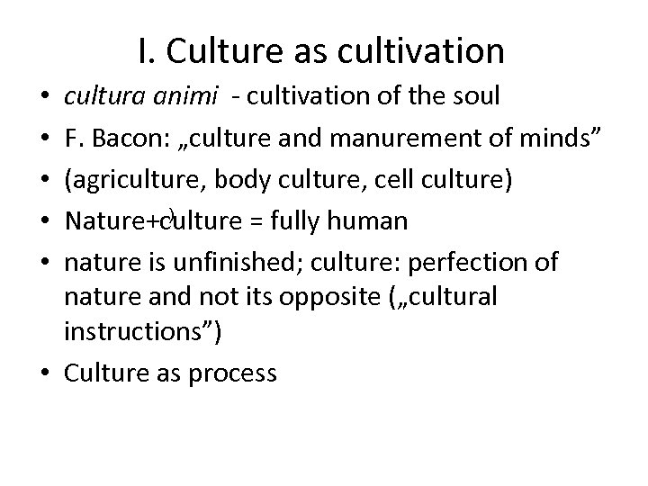 "I. Culture as cultivation cultura animi - cultivation of the soul F. Bacon: ""culture"