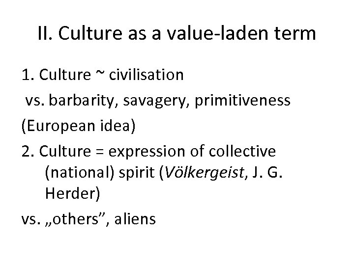 II. Culture as a value-laden term 1. Culture ~ civilisation vs. barbarity, savagery, primitiveness