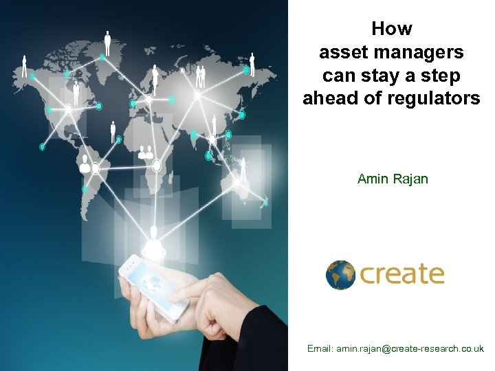 How asset managers can stay a step ahead of regulators Amin Rajan Email: amin.