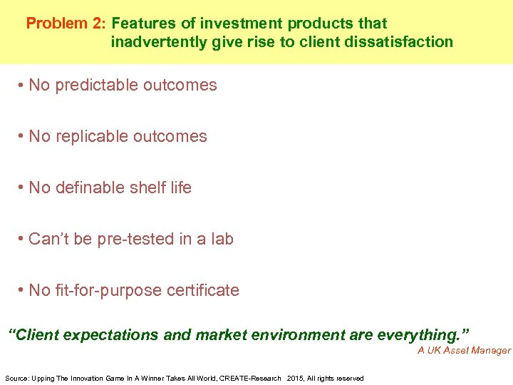 Problem 2: Features of investment products that inadvertently give rise to client dissatisfaction •