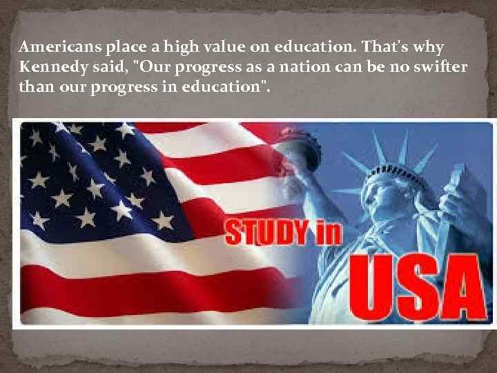 Americans place a high value on education. That's why Kennedy said,