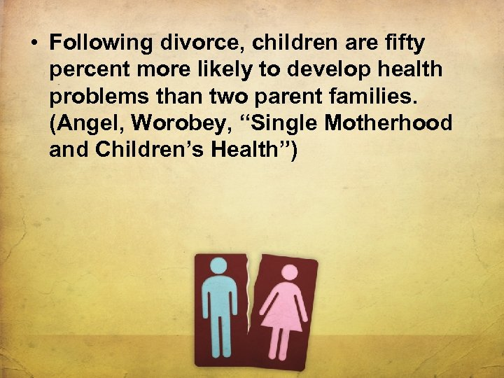 • Following divorce, children are fifty percent more likely to develop health problems