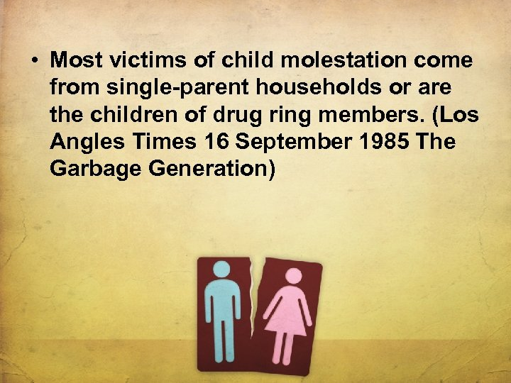 • Most victims of child molestation come from single-parent households or are the