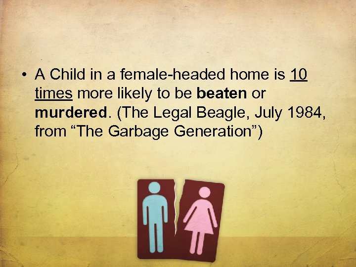 • A Child in a female-headed home is 10 times more likely to