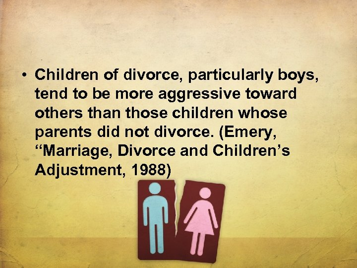 • Children of divorce, particularly boys, tend to be more aggressive toward others