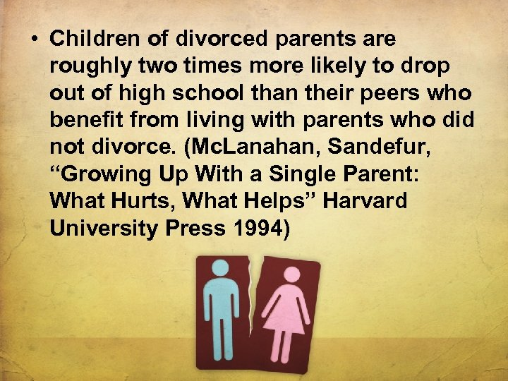 • Children of divorced parents are roughly two times more likely to drop