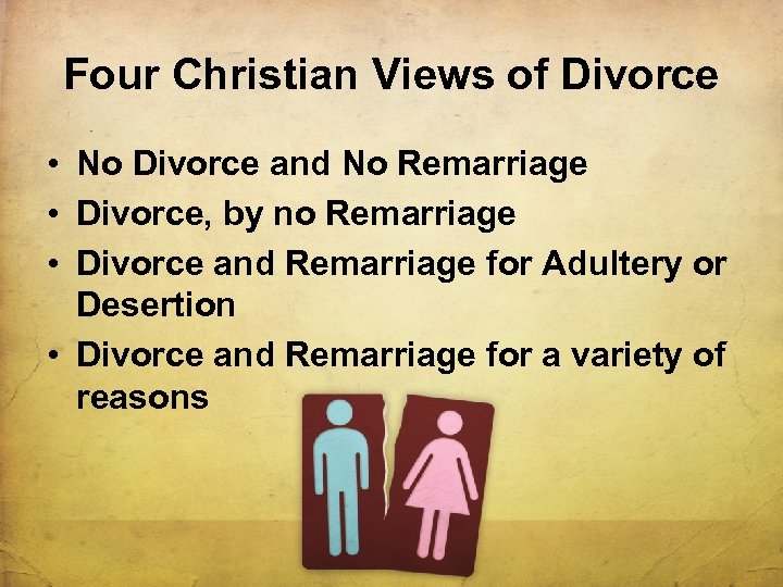 Four Christian Views of Divorce • No Divorce and No Remarriage • Divorce, by