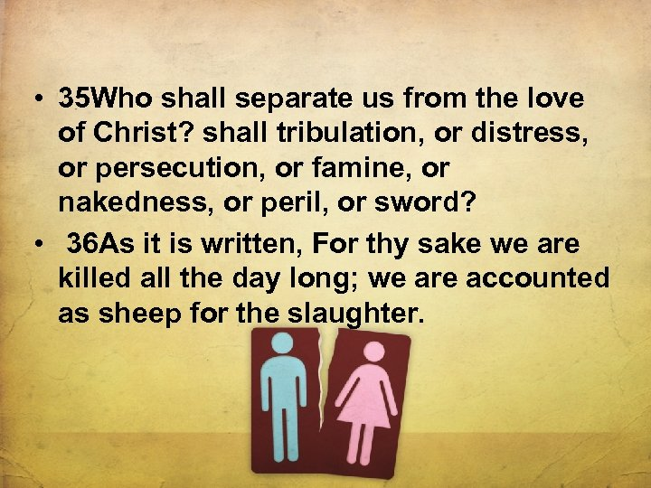 • 35 Who shall separate us from the love of Christ? shall tribulation,