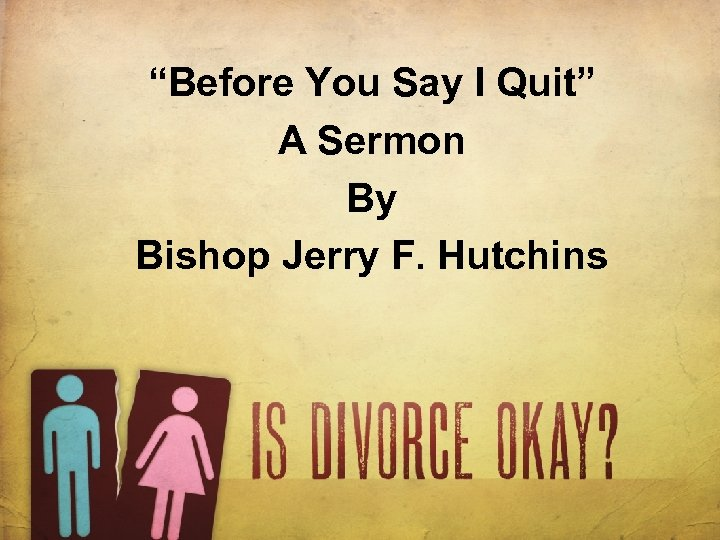 """""""Before You Say I Quit"""" A Sermon By Bishop Jerry F. Hutchins"""