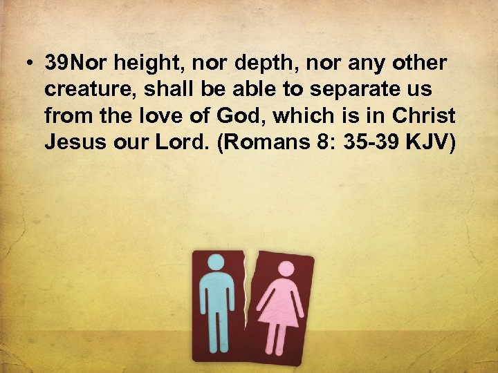 • 39 Nor height, nor depth, nor any other creature, shall be able