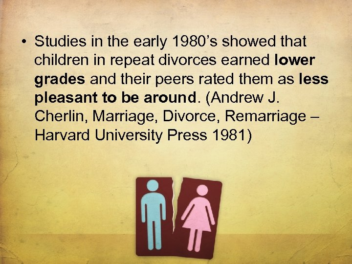 • Studies in the early 1980's showed that children in repeat divorces earned