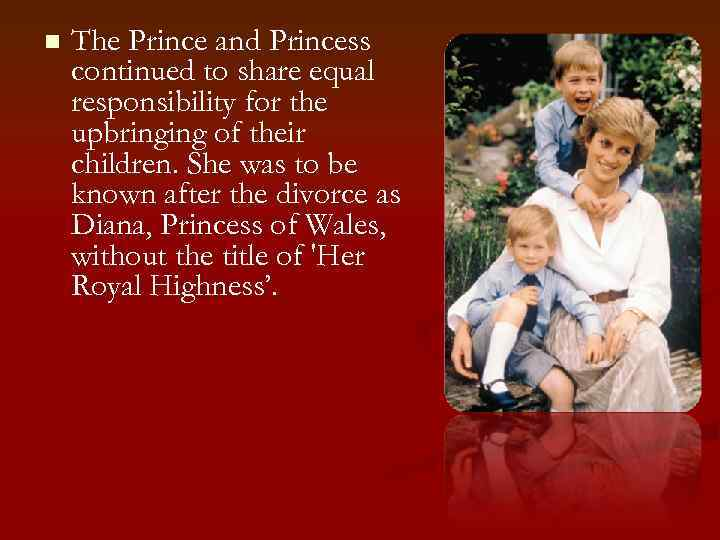 n The Prince and Princess continued to share equal responsibility for the upbringing of