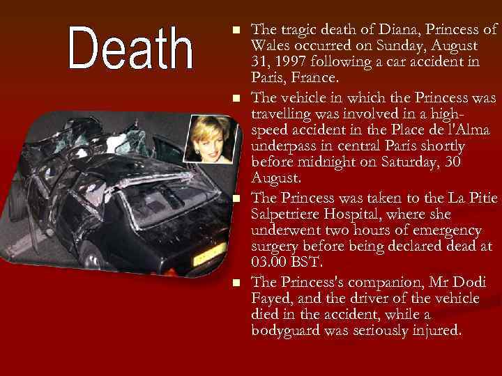 n n The tragic death of Diana, Princess of Wales occurred on Sunday, August
