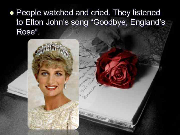 """l People watched and cried. They listened to Elton John's song """"Goodbye, England's Rose""""."""