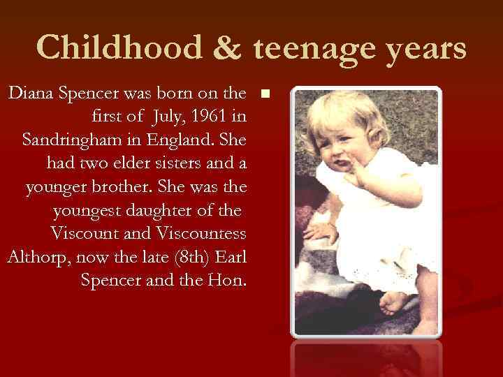Childhood & teenage years Diana Spencer was born on the first of July, 1961