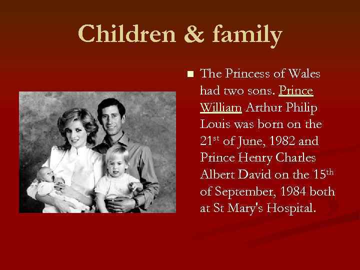 Children & family n The Princess of Wales had two sons. Prince William Arthur