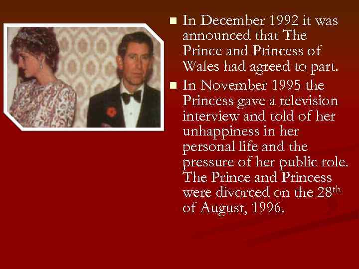 In December 1992 it was announced that The Prince and Princess of Wales had