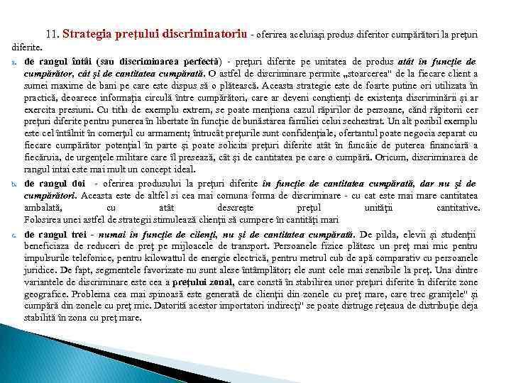 11. Strategia preţului discriminatoriu - oferirea aceluiaşi produs diferitor cumpărători la preţuri diferite. a.