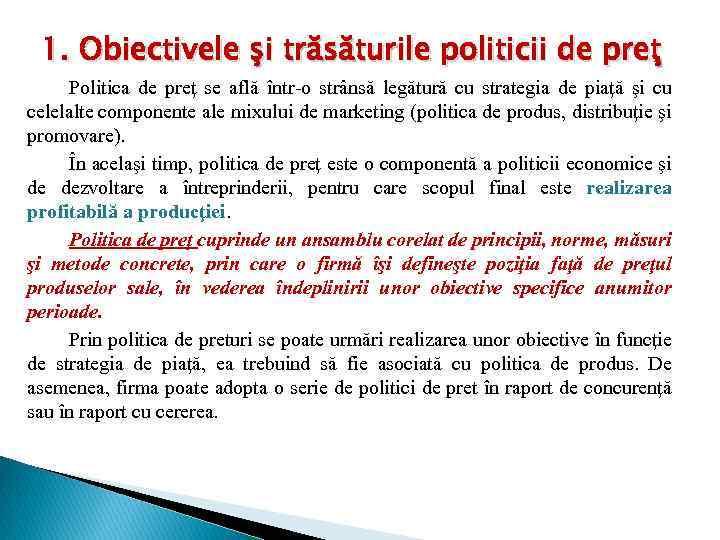 1. Obiectivele şi trăsăturile politicii de preţ Politica de preţ se află într-o strânsă