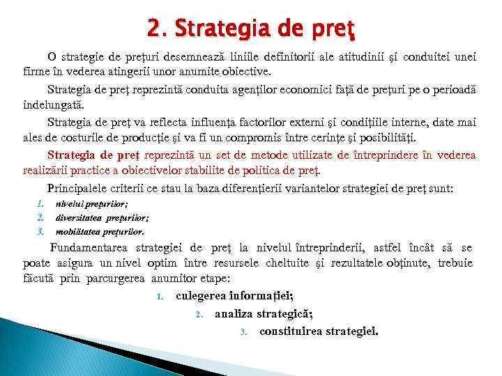 2. Strategia de preţ O strategie de preţuri desemnează liniile definitorii ale atitudinii şi