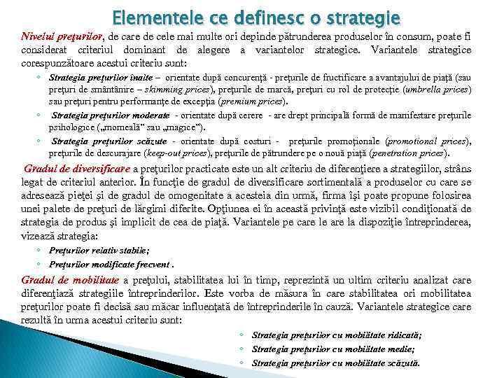Elementele ce definesc o strategie Nivelul preţurilor, de care de cele mai multe ori